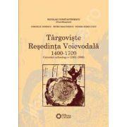 TARGOVISTE. RESEDINTA VOIEVODALA 1400-1700. Cercetari arheologice (1961-1986)