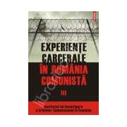 Experiente carcerale in Romania comunista. Volumul III