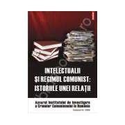 Intelectualii si regimul comunist. Istoriile unei relatii. Anuarul Institutului de Investigare a Crimelor Comunismului in Romania. Volumul IV