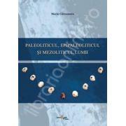 Paleoliticul, epipaleoliticul si mezoliticul lumii