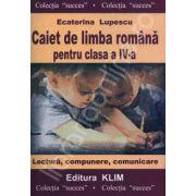 Caiet de limba romana pentru clasa a IV-a (Lectura, compunere, comunicare)