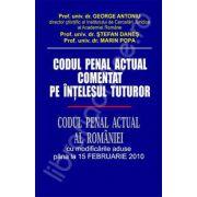 Codul penal actual comentat pe intelesul tuturor. Codul penal actual al Romaniei (Cu modificarile aduse pana la 15 Februarie 2010)