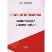 PseudoRomania. Conspirarea deconspirarii (Interviuri acordate lui Liviu Valenas)