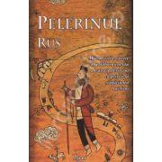 Pelerinul rus. Marturisirile sincere catre duhovnicul sau al unui pelerin rus cu privire la rugaciunea lui Iisus