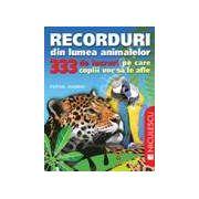 Recorduri din lumea animalelor. 333 de lucruri pe care copii vor sa le afle