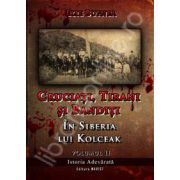 Cruciati, Tirani si Banditi. In Siberia lui Kolceak (Volumul 2)