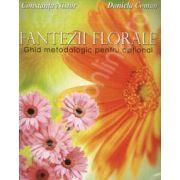 Fantezii florale. Ghid metodologic pentru optional