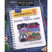 Matematica clasa a IV-a. Caiet pentru timpul liber