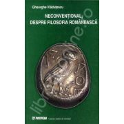 Neconventional, despre filosofia romaneasca