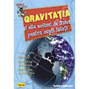 Vreau sa stiu - Gravitatia si alte notiuni de fizica pentru copii isteti