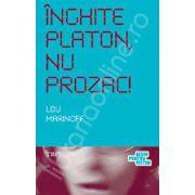 Inghite Platon, nu Prozac! Aplicarea intelepciunii eterne la problemele de zi cu zi