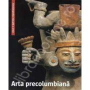 Arta precolumbiana. Enciclopedia vizuala a artei
