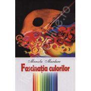 Fascinatia culorilor