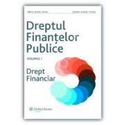 Dreptul finantelor publice. Drept financiar (Volumul I)
