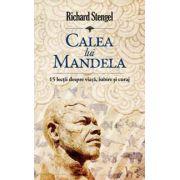Calea lui Mandela - 15 lectii despre viata, iubire si curaj