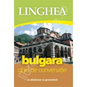 Bulgara. Ghid de conversatie Roman-Bulgar, cu dictionar si gramatica
