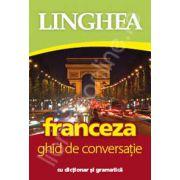 Franceza. Ghid de conversatie Roman-Francez, cu dictionar si gramatica