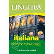 Italiana. Ghid de conversatie Roman-Italian, cu dictionar si gramatica