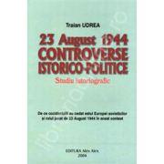 Controverse istorico-politice - 23 August 1944