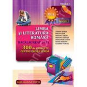 Bacalaureat 2011. Limba si literatura romana - 300 de variante pentru proba scrisa