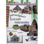 Locuri renumite - Prima mea enciclopedie (Pentru anii 8-13)