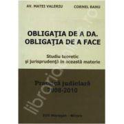 Obligatia de a da. Obligatia de a face - Practica judiciara 2008-2010 (Studiu teoretic si jurisprudenta in aceasta materie)