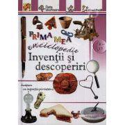 Inventii si descoperiri - Prima mea enciclopedie (Pentru anii 8-13)