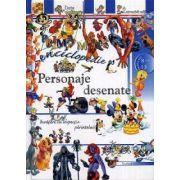 Personaje desenate - Prima mea enciclopedie (Pentru anii 8-13)