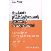 Anatomie si fiziologie umana, genetica si ecologie umana. Sinteze pentru examenul de bacalaureat - Clasele XI-XII