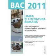 Bac 2011. Limba si literatura romana - Ghid de pregatire intensiva pentru examenul de bacalaureat