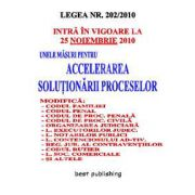 Accelerarea solutionarii proceselor. Legea nr. 202/2010