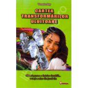 Cartea transformarilor uluitoare. Sfaturi pentru o fericire durabila... a ta si a celor din jurul tau