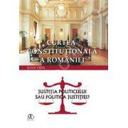 Curtea Constitutionala a Romaniei. Justitia politicului sau politica justitiei?