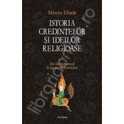 Istoria credintelor si ideilor religioase. Volumul III - De la Mahomed la epoca Reformelor