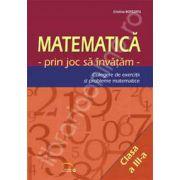 Matematica prin joc sa invatam. Culegere de exercitii si probleme matematice clasa a III-a