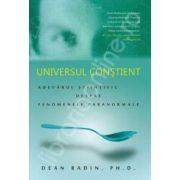 Universul constient - Adevarul stiintific despre fenomenele paranormale