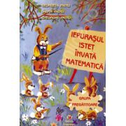 Iepurasul istet invata matematica - grupa pregatitoare - Editie epuizata