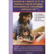Acorda-mi 5 minute si iti voi dezvalui cum sa dezvolti inteligenta si caracterul copilului tau