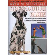 Arta si secretele dresajulul canin (Invata de la un expert cum sa-ti dresezi cainele si sa remediezi problemele de comportament si proastele obiceiuri)