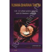 Cele 112 tehnici pentru atingerea starii de iluminare spirituala - Comentata de Swami Atmananda