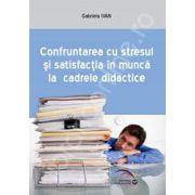 Confruntarea cu stresul si satisfactia in munca la cadrele didactice