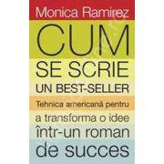 Cum se scrie un bestseller. Tehnica americana pentru a transforma o idee intr-un roman de succes