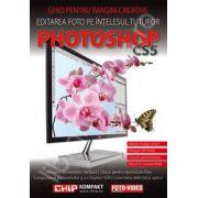 Ghid pentru imagini creative. Editarea foto pe intelesul tuturor. ADOBE PHOTOSHOP CS 5