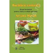 Bucatarie ezoterica - Hrana hermetica pentru viata si evolutie spirituala
