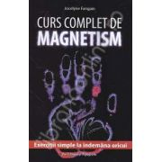 Curs complet de magnetism - exercitii simple la indemana oricui