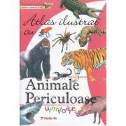 Atlas ilustrat: ANIMALE PERICULOASE