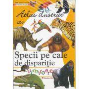 Atlas ilustrat: Specii pe cale de disparitie