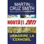 Urmarire la Cernobil (Cruz Smith, Martin)