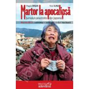 Martor la apocalipsa. Jurnalul catastrofei din Japonia (Martie 2011: cutremur, tsunami, criza nucleara)