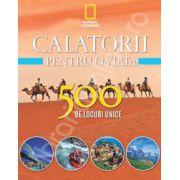 Calatorii pentru o viata. 500 de locuri unice (volumul 2)